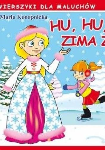 Maria Konopnicka - Hu, hu, ha! Nasza zima zła!