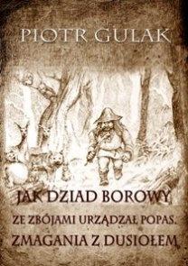 Piotr Gulak - Jak Dziad Borowy ze zbójami urządzał popas. Zmagania z Dusiołem