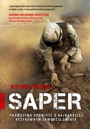 Kevin Ivison - Saper. Prawdziwa opowieść o najbardziej ryzykownym zawodzie świata