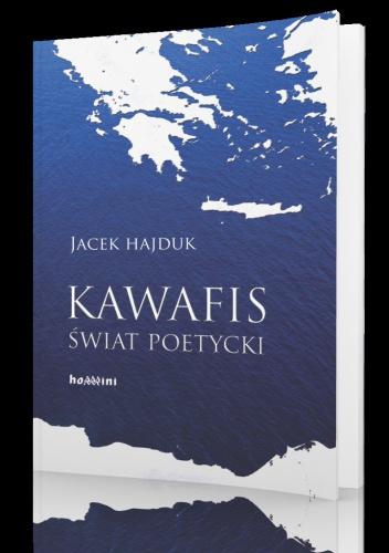 Jacek Hajduk - Kawafis. Świat poetycki