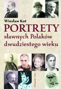 Wiesław Kot - Portrety sławnych Polaków dwudziestego wieku