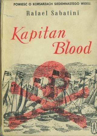 Rafael Sabatini - Kapitan Blood. Powieść o korsarzach siedemnastego wieku.