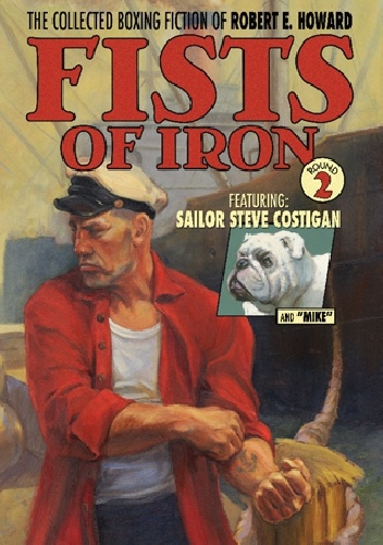 Robert Ervin Howard - The Collected Boxing Fiction of Robert E. Howard: Fists of Iron Round 2