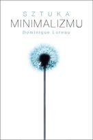 Dominique Loreau - Sztuka minimalizmu w codziennym życiu