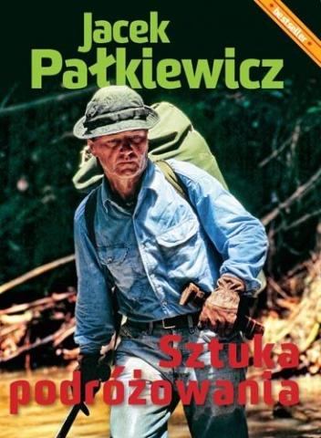 Jacek Pałkiewicz - Sztuka podróżowania