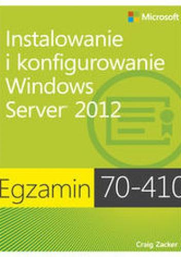 Zacker Craig - Egzamin 70-410. Instalowanie i konfigurowanie Windows Server 2012