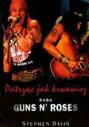 Stephen Davis - Patrząc jak krwawisz. Saga Guns N' Roses