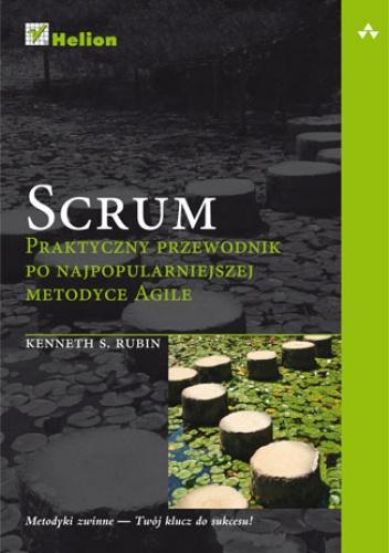 Kenneth S. Rubin - Scrum. Praktyczny przewodnik po najpopularniejszej metodyce Agile