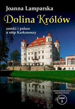 Joanna Lamparska - Dolina Królów. Zamki i pałace u stóp Karkonoszy