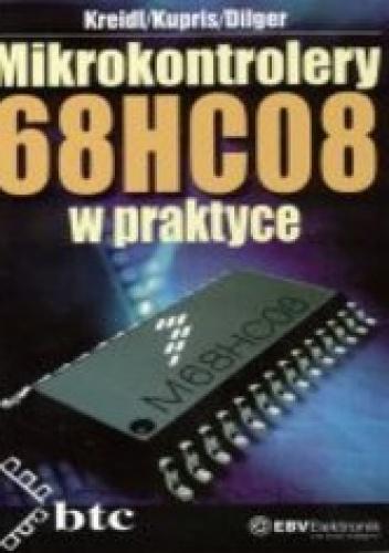 Kreidl H. Kupris G. Dilger P. - Mikrokontrolery 68HC08 w praktyce