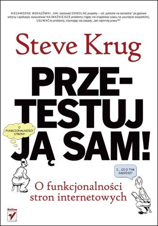 Steve Krug - Przetestuj ją sam! Steve Krug o funkcjonalności stron internetowych