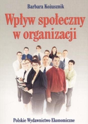 Barbara Kożusznik - Wpływ społeczny w organizacji