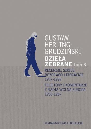 Gustaw Herling-Grudziński - Dzieła zebrane. Tom 3. Recenzje, szkice, rozprawy literackie 1947-1956. Felietony i komentarze z Radia Wolna Europa 1955-1967