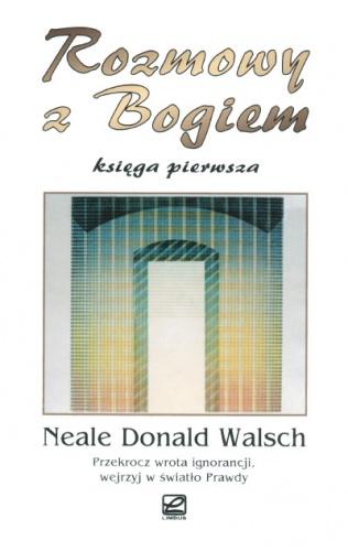 Neale Donald Walsch - Rozmowy z Bogiem. Księga Pierwsza