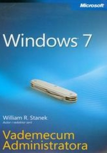 William R. Stanek - Windows 7. Vademecum Administratora