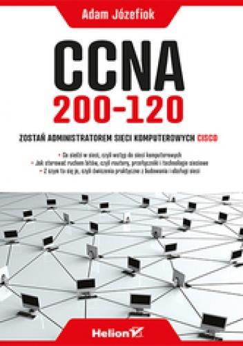 Adam Józefiok - CCNA 200-120. Zostań administratorem sieci komputerowych Cisco