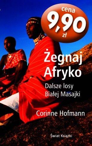 Corinne Hofmann - Żegnaj Afryko. Dalsze losy Białej Masajki