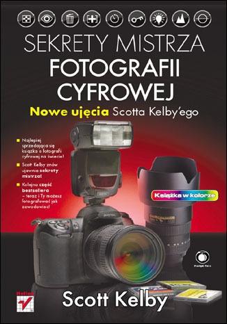 Scott Kelby - Sekrety mistrza fotografii cyfrowej. Nowe ujęcia Scotta Kelbyego
