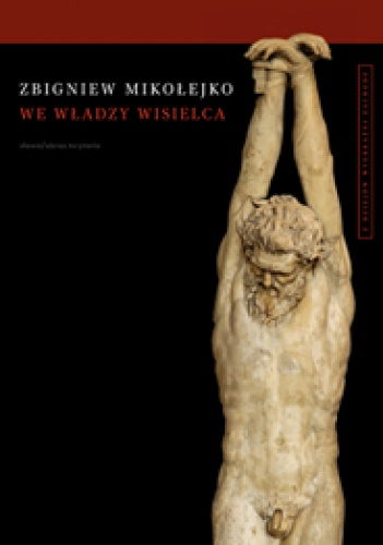 Zbigniew Mikołejko - We władzy wisielca. Z dziejów wyobraźni Zachodu