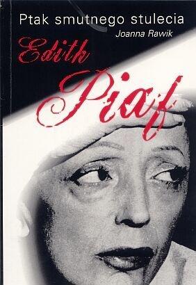 Joanna Rawik - Ptak smutnego stulecia Edith Piaf