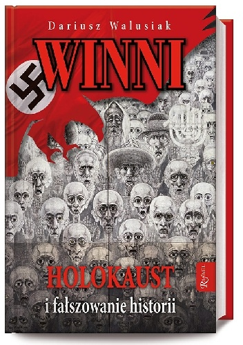 Dariusz Walusiak - Winni. Holokaust i fałszowanie historii
