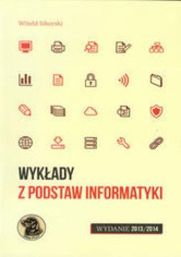Witold Sikorski - Wykłady z podstaw informatyki. Wydanie 2013/2014
