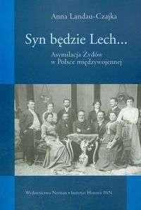 Anna Landau-Czajka - Syn będzie Lech... Asymilacja Żydów w Polsce międzywojennej