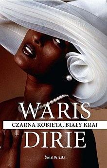 Waris Dirie - Czarna kobieta, biały kraj