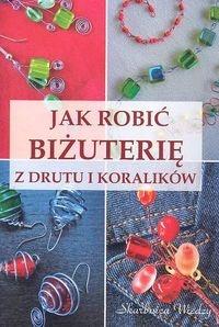 Magdalena Szwedkowicz-Kostrzewa - Jak robić biżuterię z drutu i koralików