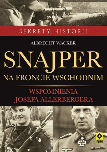 Albrecht Wacker - Snajper na froncie wschodnim. Wspomnienia Seppa Allerbergera