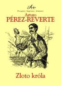 Arturo Pérez-Reverte - Złoto króla