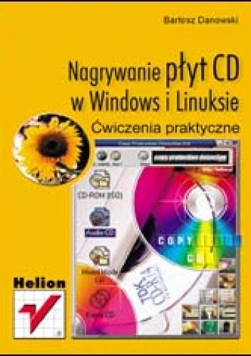 Bartosz Danowski - Nagrywanie płyt CD w Windows i Linuksie. Ćwiczenia praktyczne