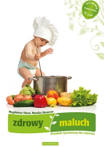 Magdalena Sikoń - Zdrowy maluch. Poradnik żywieniowy dla rodziców