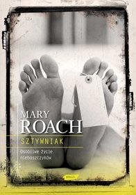 Mary Roach - Sztywniak. Osobliwe życie nieboszczyków