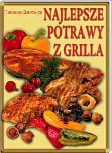 Tadeusz Barowicz - Najlepsze potrawy z grilla