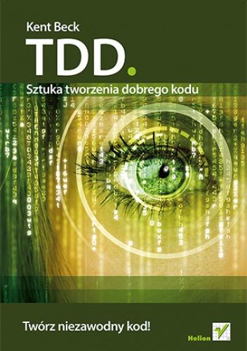 Kent Beck - TDD. Sztuka tworzenia dobrego kodu