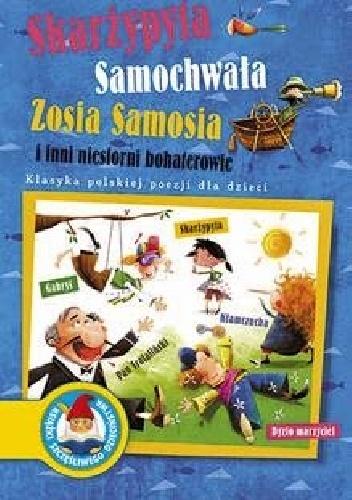 - Skarżypyta, Samochwała, Zosia Samosia i inni niesforni bohaterowie