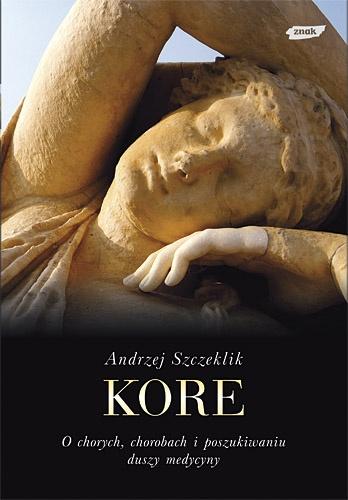 Andrzej Szczeklik - Kore. O chorych, chorobach i poszukiwaniu duszy medycyny