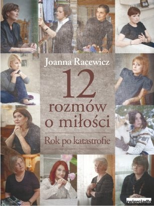 Joanna Racewicz - 12 rozmów o miłości. Rok po katastrofie
