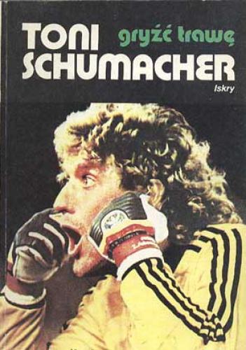 Toni Schumacher - Gryźć trawę