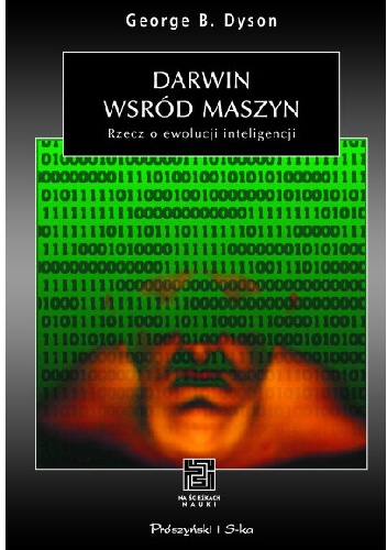 George Dyson - Darwin wśród maszyn. Rzecz o ewolucji inteligencji