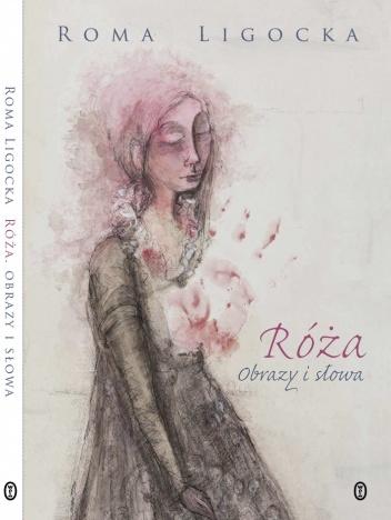 Roma Ligocka - Róża. Obrazy i słowa
