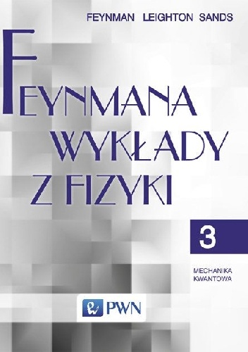Richard Phillips Feynman - Feynmana wykłady z fizyki - Tom 3 - Mechanika kwantowa