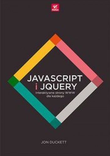 Jon Duckett - JavaScript i jQuery. Interaktywne strony WWW dla każdego