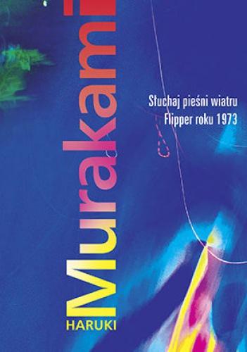 Haruki Murakami - Słuchaj pieśni wiatru / Flipper roku 1973