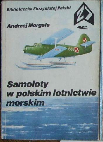 Andrzej Morgała - Samoloty w polskim lotnictwie morskim.