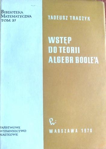 Tadeusz Traczyk - Wstęp do teorii algebr Boole'a