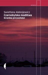 Swietłana Aleksijewicz - Czarnobylska modlitwa. Kronika przyszłości