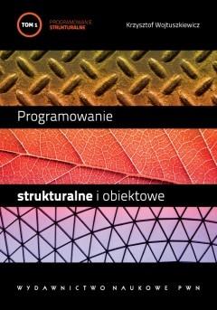 Krzysztof Wojtuszkiewicz - Programowanie strukturalne i obiektowe. T. 1