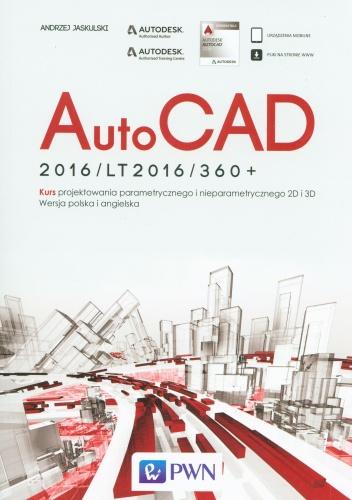 Andrzej Jaskulski - AutoCAD 2016/LT2016/360+.  Kurs projektowania parametrycznego i nieparametrycznego 2D i 3D